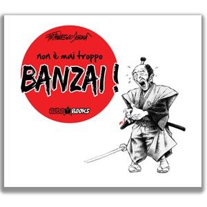 Non è mai troppo banzai!